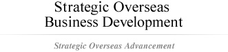 Strategic Overseas Business Development